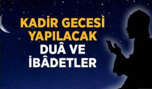 Kadir Gecesi Yapılacak Dua ve İbadetler 1 İlim Saati